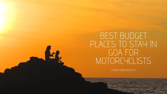 Best Budget Places to Stay in Goa for Motorcyclists Custom Elements